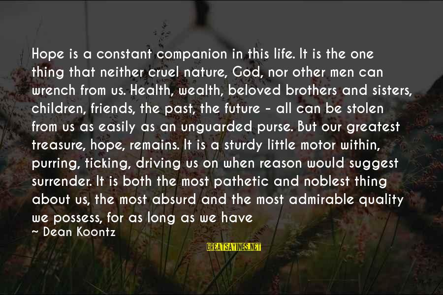 Beloved Friends Sayings By Dean Koontz: Hope is a constant companion in this life. It is the one thing that neither