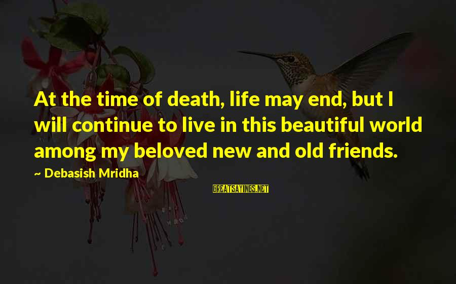 Beloved Friends Sayings By Debasish Mridha: At the time of death, life may end, but I will continue to live in