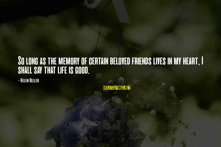Beloved Friends Sayings By Helen Keller: So long as the memory of certain beloved friends lives in my heart, I shall
