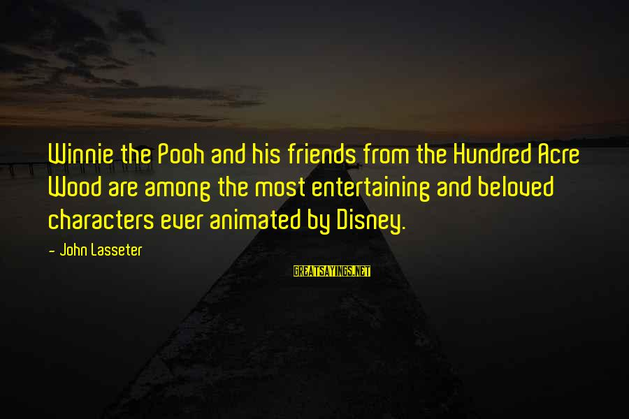 Beloved Friends Sayings By John Lasseter: Winnie the Pooh and his friends from the Hundred Acre Wood are among the most