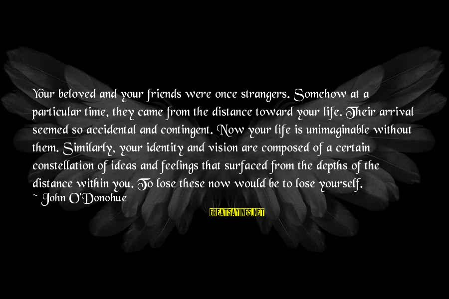 Beloved Friends Sayings By John O'Donohue: Your beloved and your friends were once strangers. Somehow at a particular time, they came