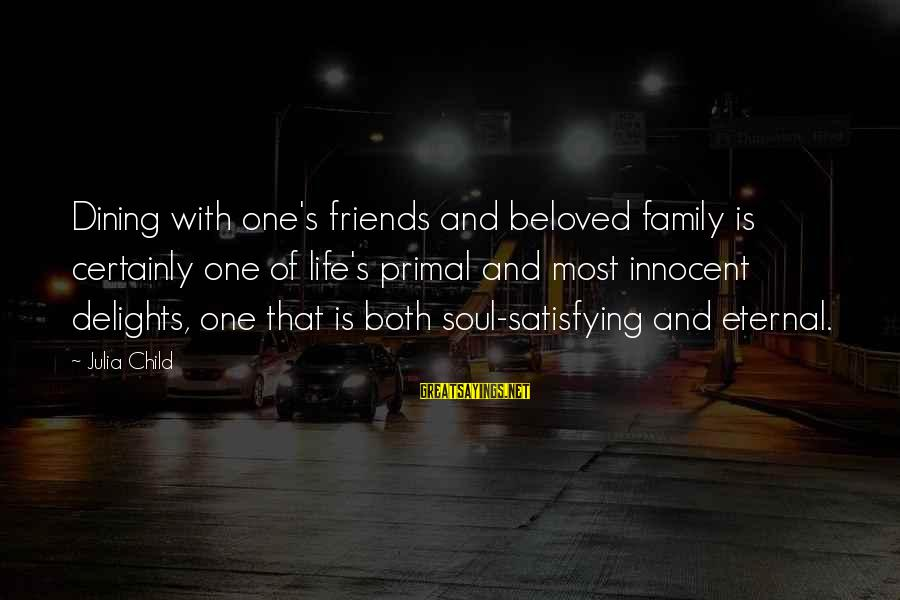 Beloved Friends Sayings By Julia Child: Dining with one's friends and beloved family is certainly one of life's primal and most