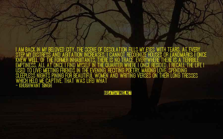 Beloved Friends Sayings By Khushwant Singh: I am back in my beloved city. The scene of desolation fills my eyes with