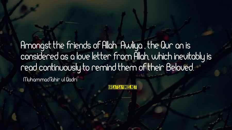 Beloved Friends Sayings By Muhammad Tahir-ul-Qadri: Amongst the friends of Allah (Awliya), the Qur'an is considered as a love letter from