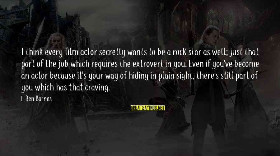 Ben Barnes Sayings By Ben Barnes: I think every film actor secretly wants to be a rock star as well; just
