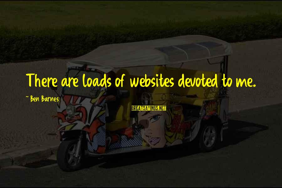 Ben Barnes Sayings By Ben Barnes: There are loads of websites devoted to me.