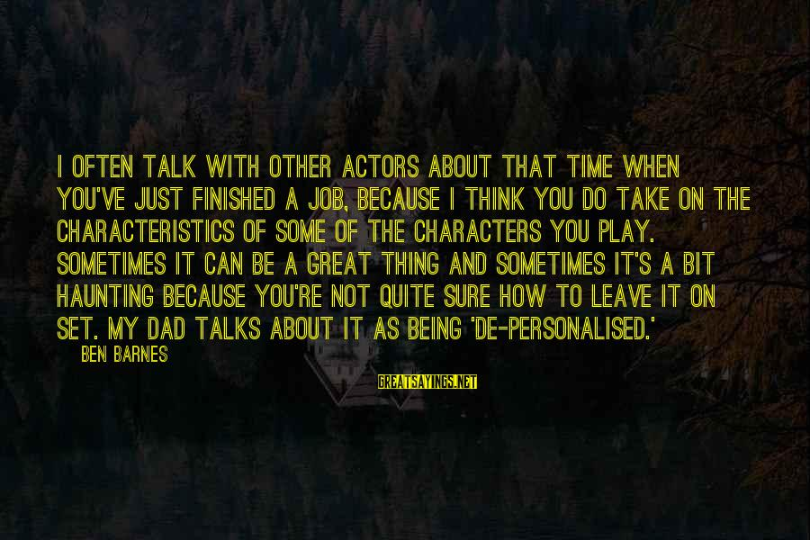 Ben Barnes Sayings By Ben Barnes: I often talk with other actors about that time when you've just finished a job,