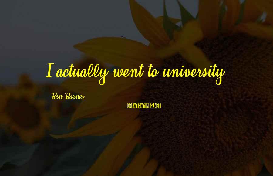 Ben Barnes Sayings By Ben Barnes: I actually went to university.