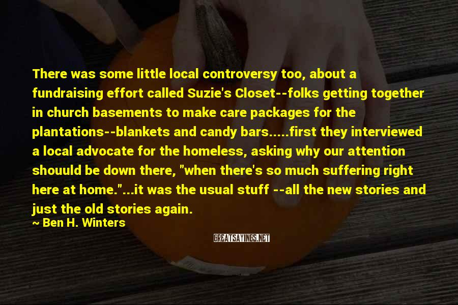 Ben H. Winters Sayings: There was some little local controversy too, about a fundraising effort called Suzie's Closet--folks getting
