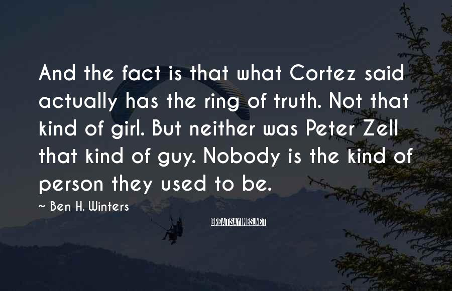 Ben H. Winters Sayings: And the fact is that what Cortez said actually has the ring of truth. Not