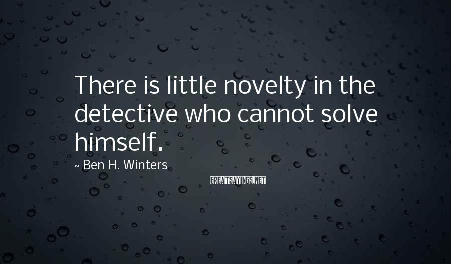 Ben H. Winters Sayings: There is little novelty in the detective who cannot solve himself.