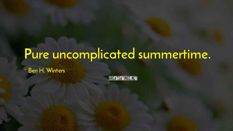 Ben H. Winters Sayings: Pure uncomplicated summertime.