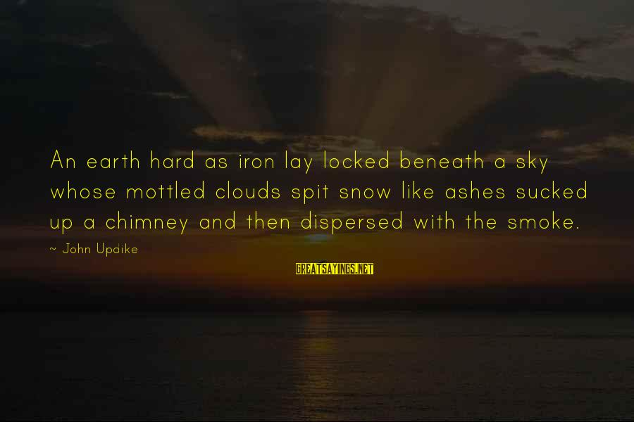 Beneath Clouds Sayings By John Updike: An earth hard as iron lay locked beneath a sky whose mottled clouds spit snow