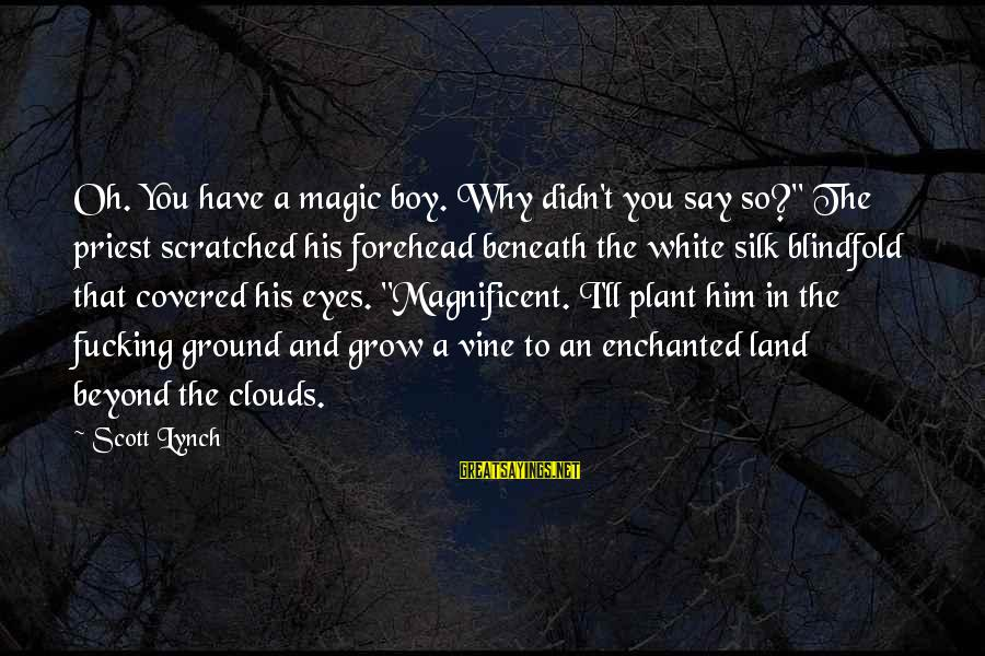 "Beneath Clouds Sayings By Scott Lynch: Oh. You have a magic boy. Why didn't you say so?"" The priest scratched his"