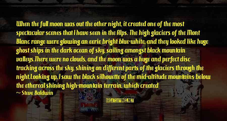 Beneath Clouds Sayings By Steve Baldwin: When the full moon was out the other night, it created one of the most