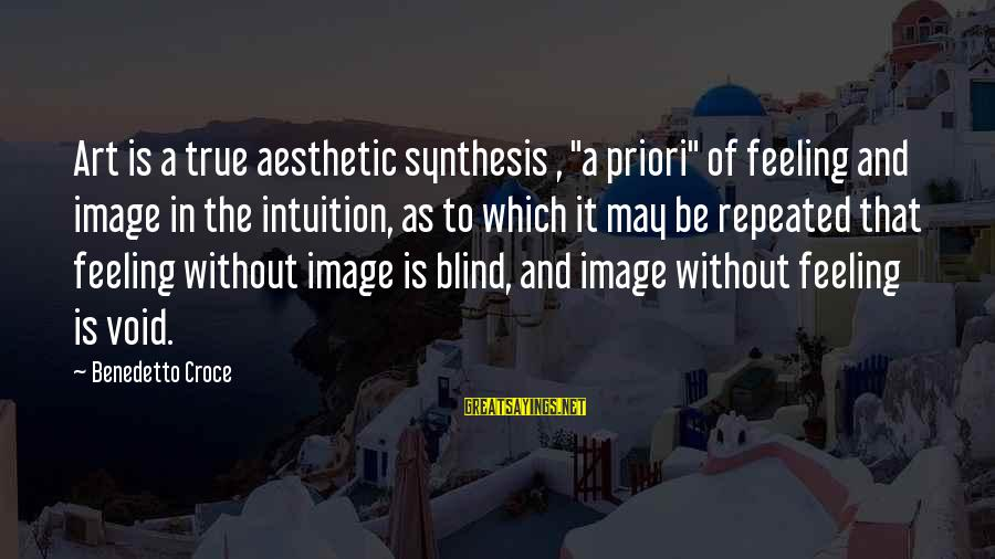 """Benedetto Sayings By Benedetto Croce: Art is a true aesthetic synthesis , """"a priori"""" of feeling and image in the"""