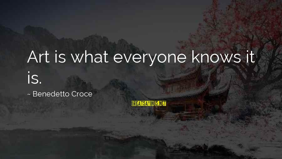 Benedetto Sayings By Benedetto Croce: Art is what everyone knows it is.