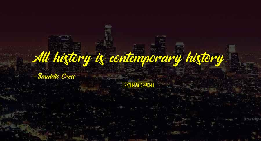 Benedetto Sayings By Benedetto Croce: All history is contemporary history.
