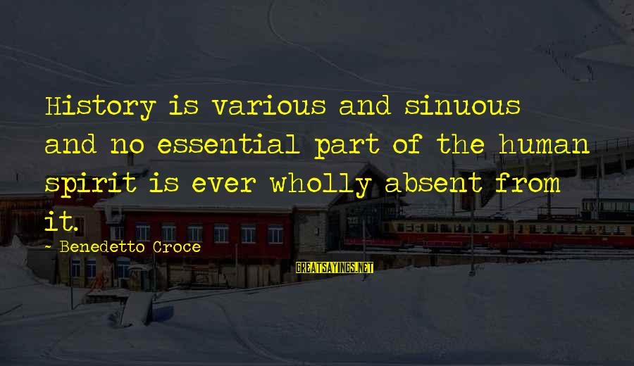 Benedetto Sayings By Benedetto Croce: History is various and sinuous and no essential part of the human spirit is ever