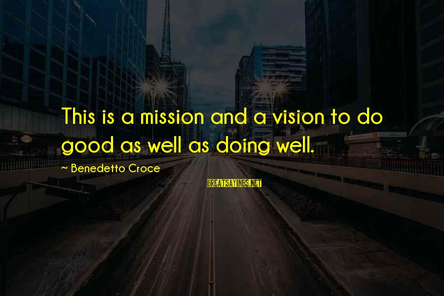 Benedetto Sayings By Benedetto Croce: This is a mission and a vision to do good as well as doing well.