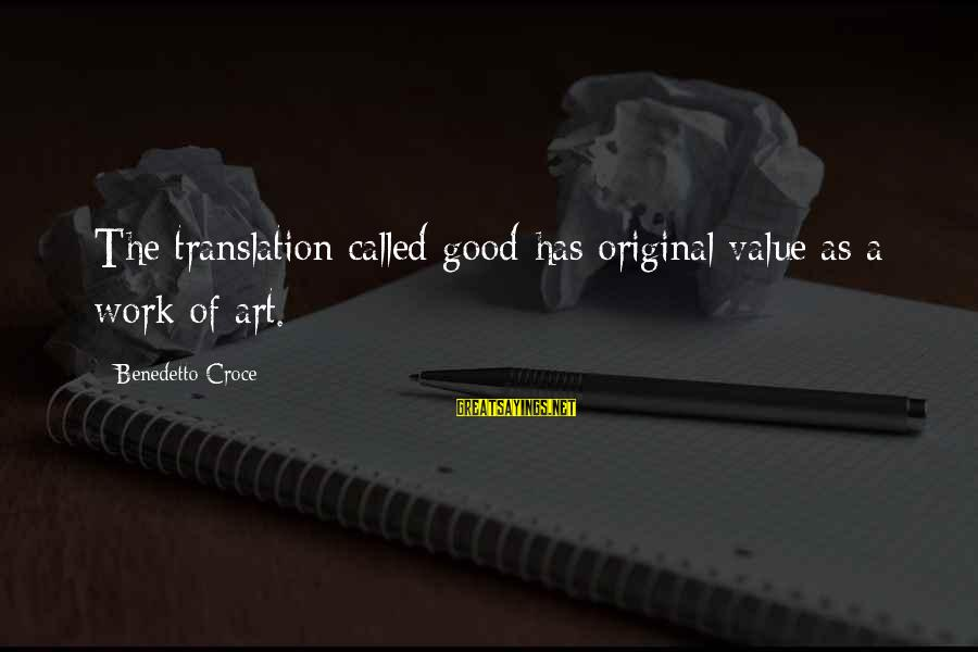 Benedetto Sayings By Benedetto Croce: The translation called good has original value as a work of art.