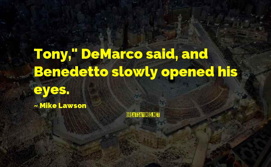 """Benedetto Sayings By Mike Lawson: Tony,"""" DeMarco said, and Benedetto slowly opened his eyes."""