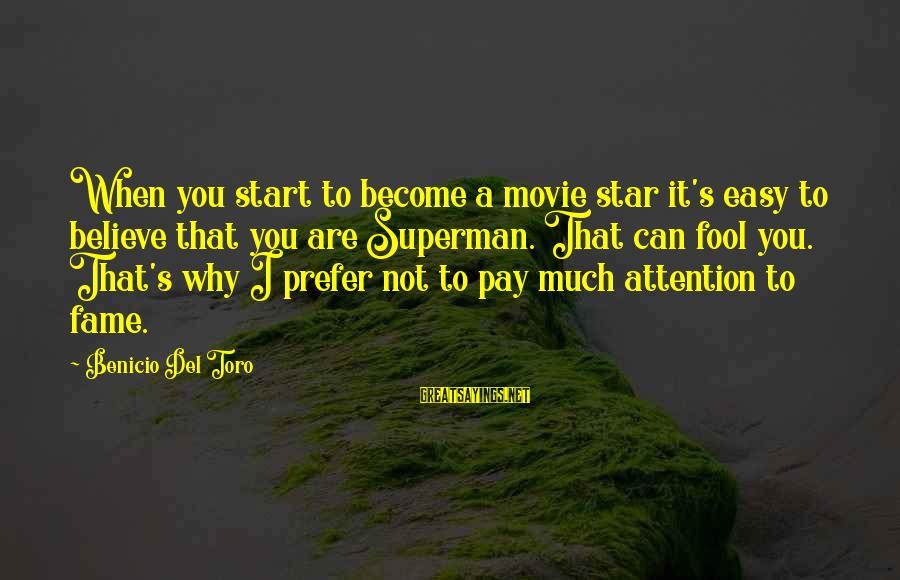 Benicio Del Toro Sayings By Benicio Del Toro: When you start to become a movie star it's easy to believe that you are