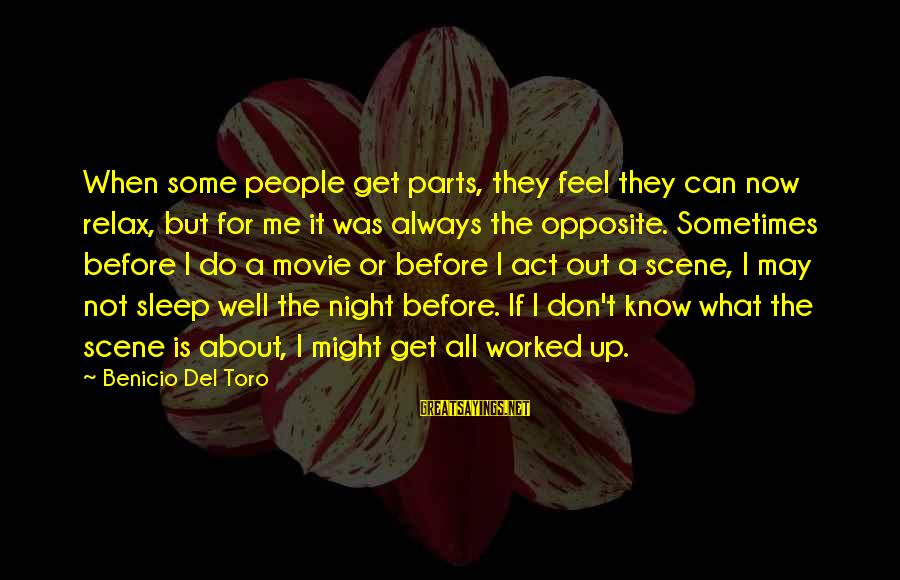 Benicio Del Toro Sayings By Benicio Del Toro: When some people get parts, they feel they can now relax, but for me it