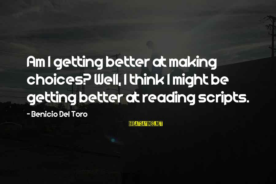 Benicio Del Toro Sayings By Benicio Del Toro: Am I getting better at making choices? Well, I think I might be getting better