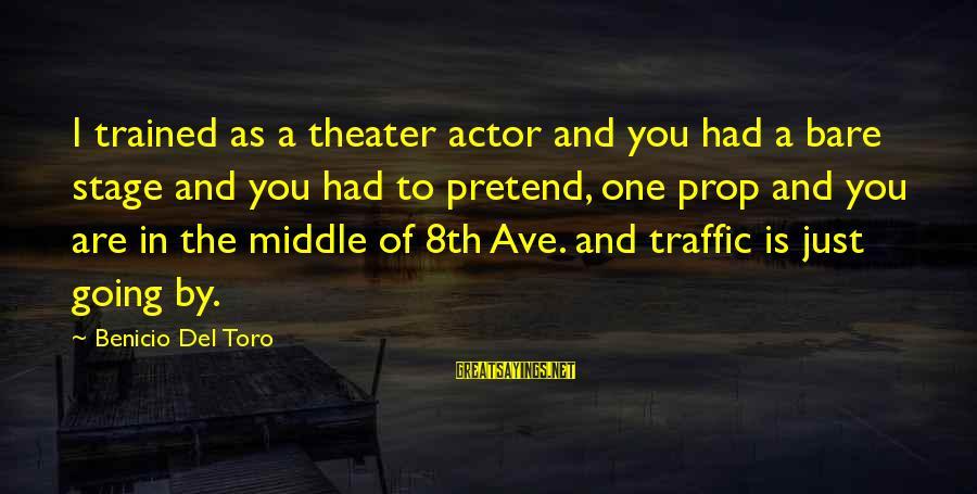 Benicio Del Toro Sayings By Benicio Del Toro: I trained as a theater actor and you had a bare stage and you had