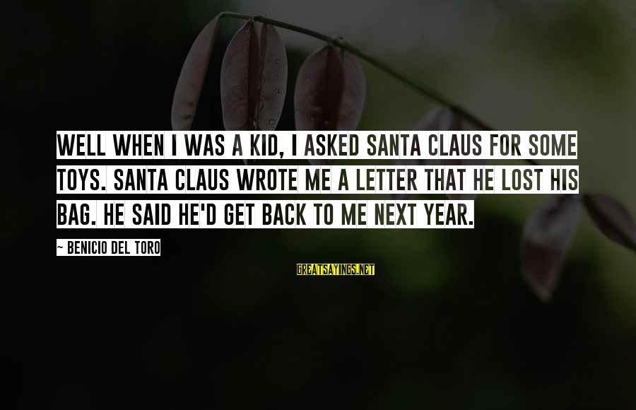 Benicio Del Toro Sayings By Benicio Del Toro: Well when I was a kid, I asked Santa Claus for some toys. Santa Claus