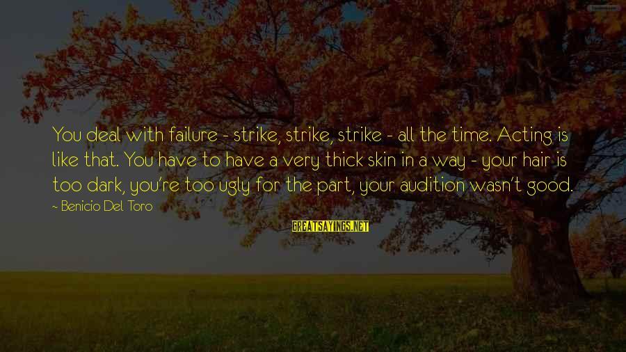 Benicio Del Toro Sayings By Benicio Del Toro: You deal with failure - strike, strike, strike - all the time. Acting is like