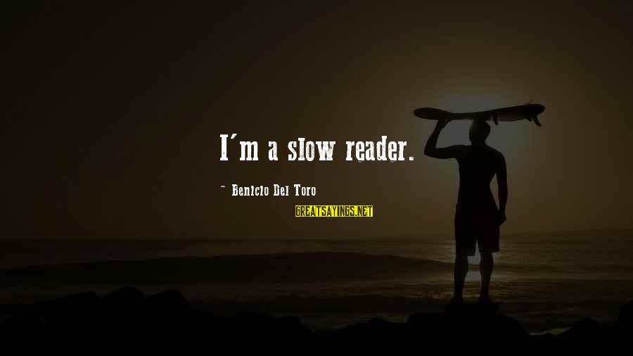 Benicio Del Toro Sayings By Benicio Del Toro: I'm a slow reader.