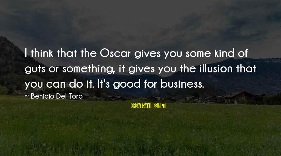 Benicio Del Toro Sayings By Benicio Del Toro: I think that the Oscar gives you some kind of guts or something, it gives