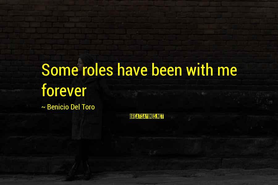 Benicio Del Toro Sayings By Benicio Del Toro: Some roles have been with me forever