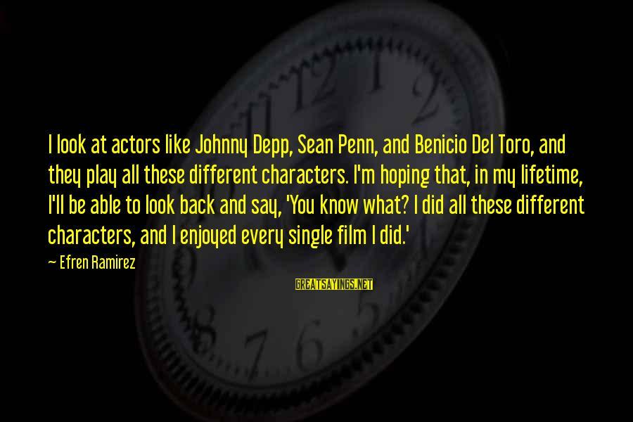 Benicio Del Toro Sayings By Efren Ramirez: I look at actors like Johnny Depp, Sean Penn, and Benicio Del Toro, and they