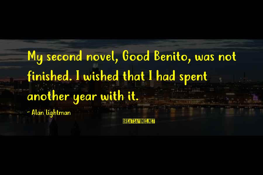 Benito Sayings By Alan Lightman: My second novel, Good Benito, was not finished. I wished that I had spent another
