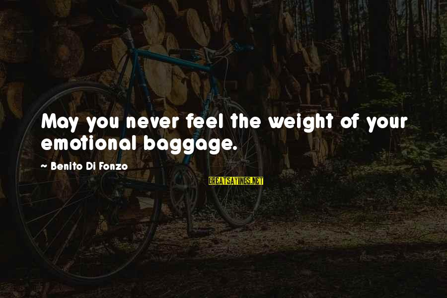 Benito Sayings By Benito Di Fonzo: May you never feel the weight of your emotional baggage.