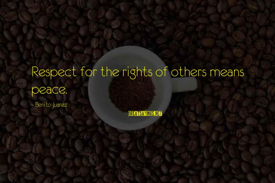 Benito Sayings By Benito Juarez: Respect for the rights of others means peace.