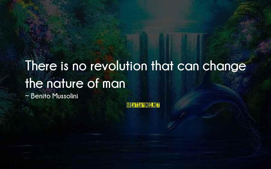 Benito Sayings By Benito Mussolini: There is no revolution that can change the nature of man
