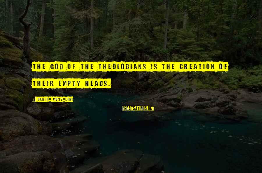 Benito Sayings By Benito Mussolini: The God of the theologians is the creation of their empty heads.