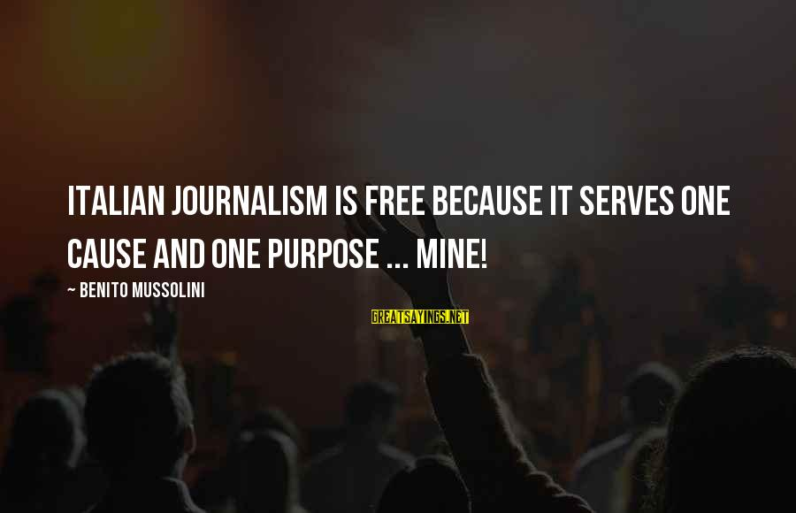Benito Sayings By Benito Mussolini: Italian journalism is free because it serves one cause and one purpose ... mine!