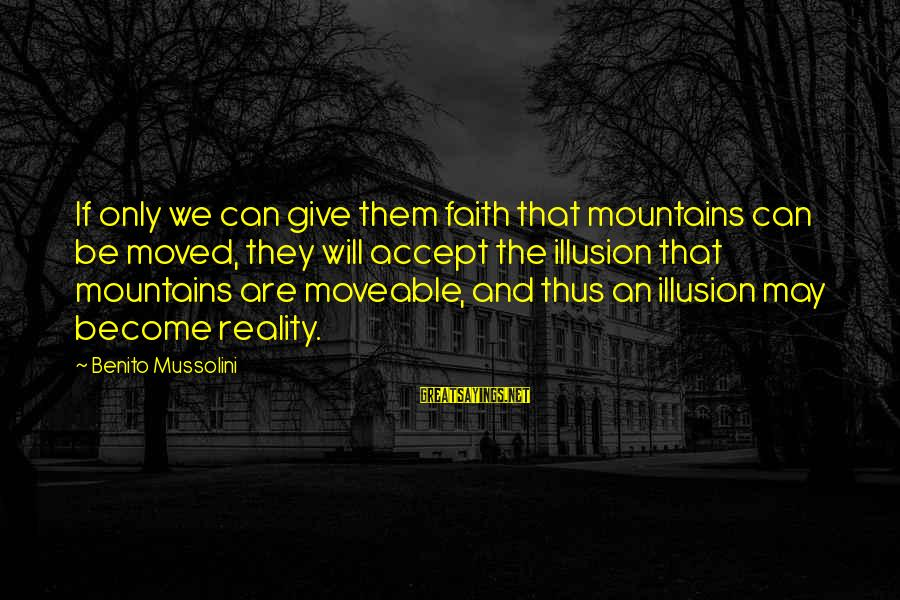 Benito Sayings By Benito Mussolini: If only we can give them faith that mountains can be moved, they will accept