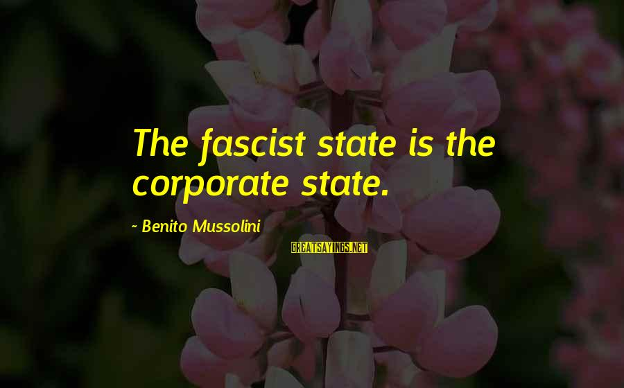 Benito Sayings By Benito Mussolini: The fascist state is the corporate state.