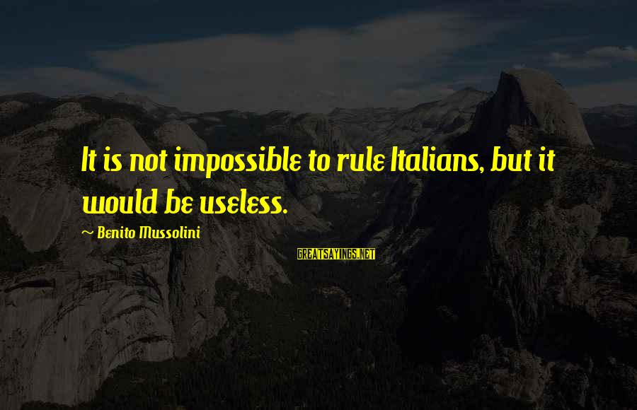 Benito Sayings By Benito Mussolini: It is not impossible to rule Italians, but it would be useless.