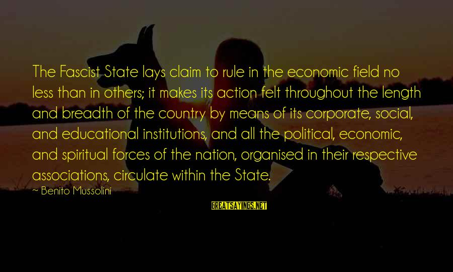 Benito Sayings By Benito Mussolini: The Fascist State lays claim to rule in the economic field no less than in