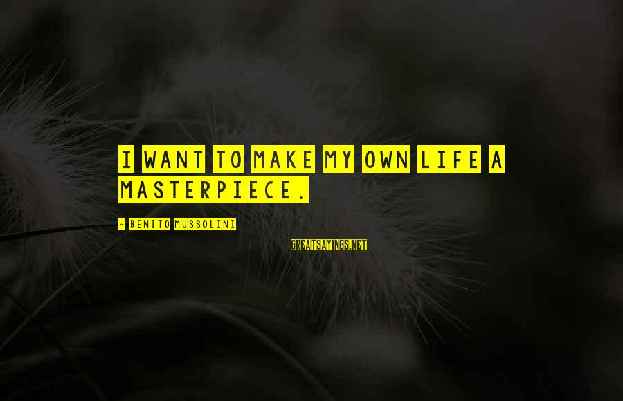 Benito Sayings By Benito Mussolini: I want to make my own life a masterpiece.