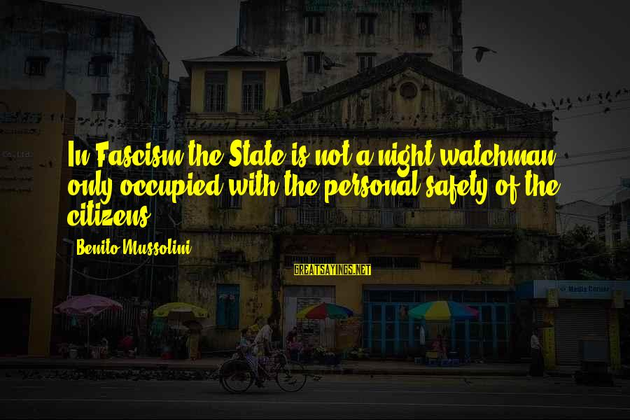 Benito Sayings By Benito Mussolini: In Fascism the State is not a night-watchman, only occupied with the personal safety of