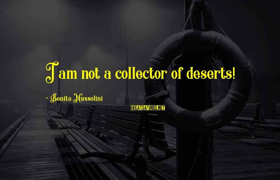 Benito Sayings By Benito Mussolini: I am not a collector of deserts!