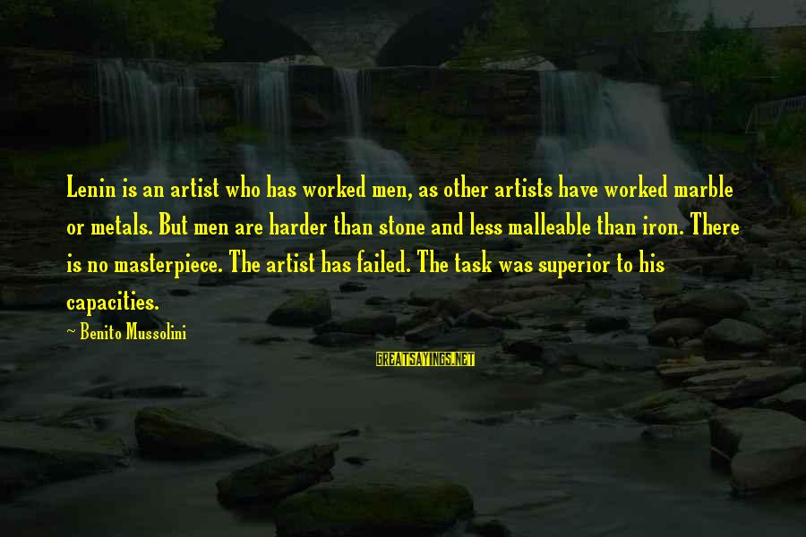 Benito Sayings By Benito Mussolini: Lenin is an artist who has worked men, as other artists have worked marble or
